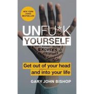 Unfuck Yourself: Get Out of Your Head and into You