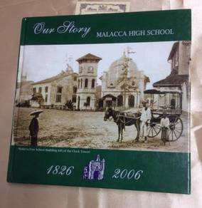 Our Story - MALACCA HIGH SCHOOL 1826-2006 - 215pg