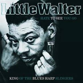 Little Walter Hate To See You Go: King Of The Blue
